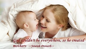 God couldn't be everywhere, so he created mothers