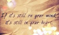 If it's still in your mind It's still in your heart - Good quotes