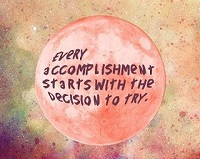 Every accomplishment starts with the decision to try - Best Quotes