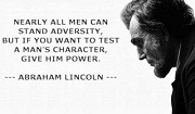 Nearly all men can stand adversity, but... Abraham lincoln quotes