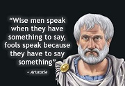 Wise men speak when they have st to say, fools...Aristotle quotes