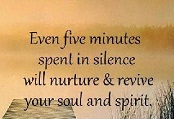 Even five minutes spent in silence will nurture and revive your soul