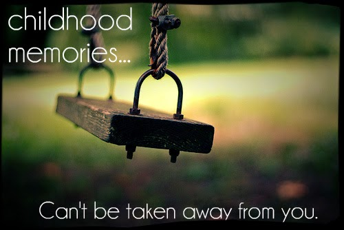 Childhood Memories Quotes - Can't be taken away from you