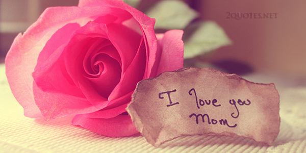 I Love You So Much, Mom Quotes And Sayings