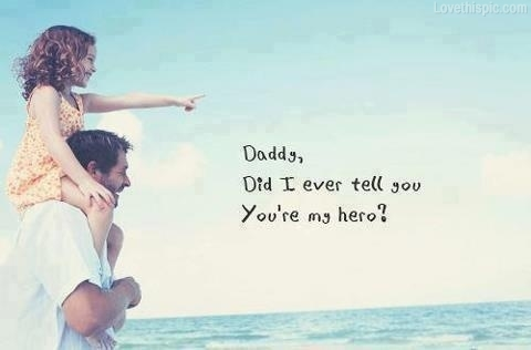 7 reasons why my daddy is my hero