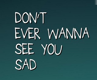 don't wanna see you sad quotes